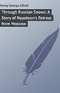 George Henty -Through Russian Snows: A Story of Napoleon's Retreat from Moscow