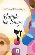 Ekaterina Belyavskaya - Matilda the Singer
