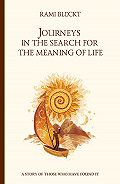 Rami Bleckt - Journeys in the Search for the Meaning of Life. A story of those who have found it