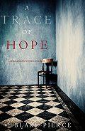 Блейк Пирс -A Trace of Hope
