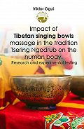 Viktor Ogui -Impact of Tibetan singing bowls massage in the tradition Tsering Ngodrub on the human body