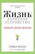 Стивен Рассел - Жизнь: зарядное устройство. Скрытые возможности вашего организма