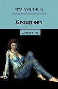 Vitaly Mushkin -Groupsex. Game ofstrip