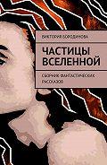 Виктория Бородинова -Частицы Вселенной. Сборник фантастических рассказов