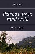 Михалис -Pelekas down road walk. Места на Корфу