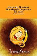 Alexander Nevzorov -Horoskop für Jungfrauen für2018. Russisches horoskop