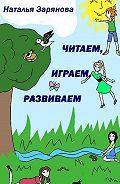 Наталья Зарянова -Читаем, играем, развиваем