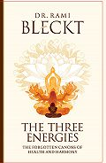 Rami Bleckt - The Three Energies. The Forgotten Canons of Health and Harmony