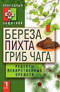 Ю. Николаева - Береза, пихта, гриб чага. Рецепты лекарственных средств