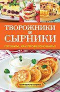 Галина Серикова -Творожники и сырники. Готовим, как профессионалы!