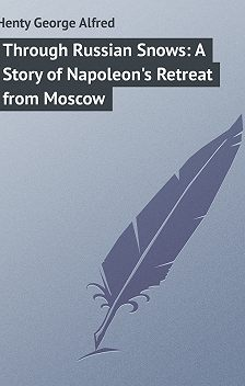 George Henty - Through Russian Snows: A Story of Napoleon's Retreat from Moscow