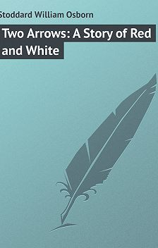 William Stoddard - Two Arrows: A Story of Red and White
