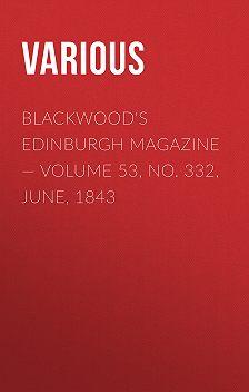 Various - Blackwoods Edinburgh Magazine – Volume 53, No. 332, June, 1843