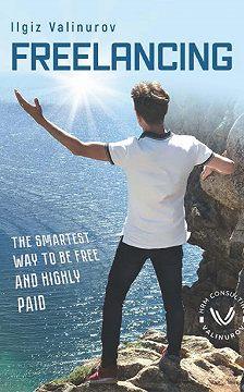 Ильгиз Валинуров - Freelancing. The smartest Way to be free and highly Paid