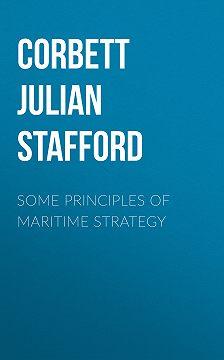 Julian Corbett - Some Principles of Maritime Strategy