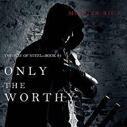 Морган Райс - Only the Worthy