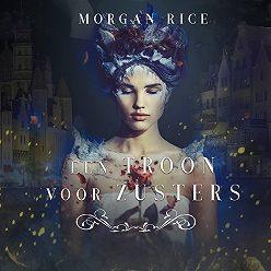 Морган Райс - Een Troon Voor Zusters