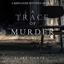 Блейк Пирс - A Trace of Murder
