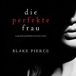 Блейк Пирс - Die perfekte Frau
