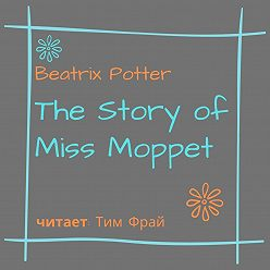 Беатрис Поттер - The Story of Miss Moppet