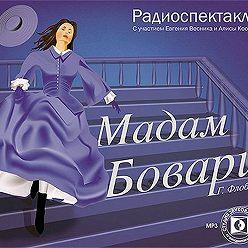 Гюстав Флобер - Мадам Бовари. Аудиоспектакль