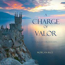 Морган Райс - A Charge of Valor