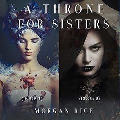 Морган Райс - A Throne for Sisters
