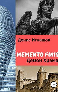Денис Игнашов - Memento Finis: Демон Храма