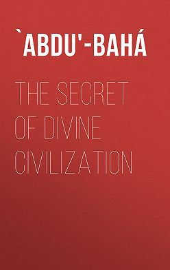 `Abdu'-Bahá - The Secret of Divine Civilization