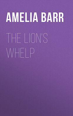 Amelia Barr - The Lion's Whelp
