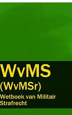 Nederland - Wetboek van Militair Strafrecht – WvMS (WvMSr)