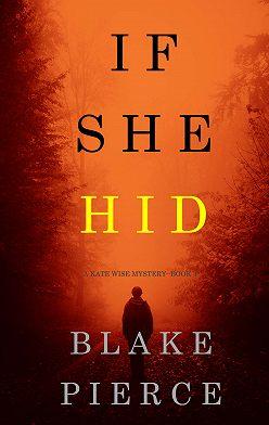 Блейк Пирс - If She Hid
