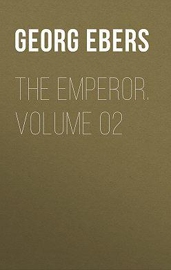 Georg Ebers - The Emperor. Volume 02