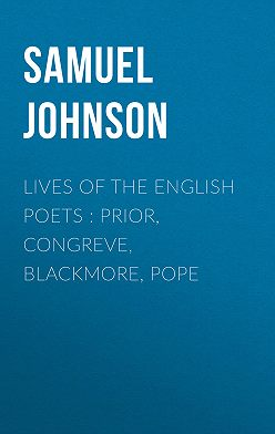 Samuel Johnson - Lives of the English Poets : Prior, Congreve, Blackmore, Pope