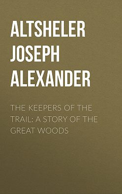Joseph Altsheler - The Keepers of the Trail: A Story of the Great Woods
