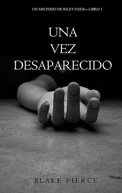 Блейк Пирс - Una Vez Desaparecido