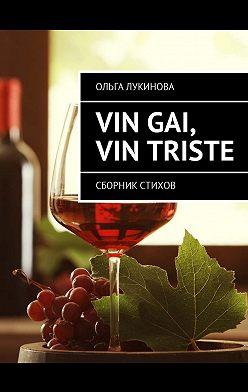 Ольга Лукинова - Vin gai, vin triste. Сборник стихов