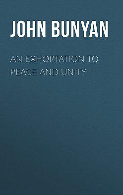John Bunyan - An Exhortation to Peace and Unity