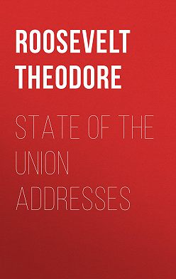 Theodore Roosevelt - State of the Union Addresses
