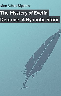 Albert Paine - The Mystery of Evelin Delorme: A Hypnotic Story