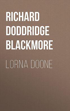 Richard Doddridge Blackmore - Lorna Doone