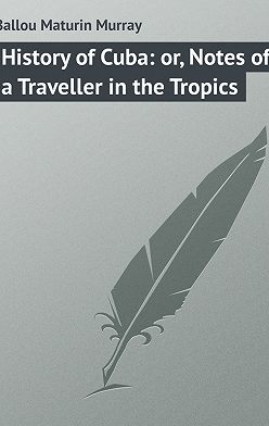 Maturin Ballou - History of Cuba: or, Notes of a Traveller in the Tropics