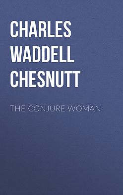Charles Waddell Chesnutt - The Conjure Woman