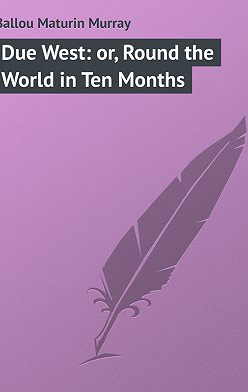 Maturin Ballou - Due West: or, Round the World in Ten Months