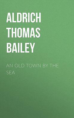 Thomas Aldrich - An Old Town By the Sea