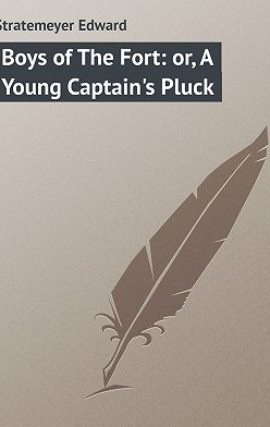 Edward Stratemeyer - Boys of The Fort: or, A Young Captain's Pluck