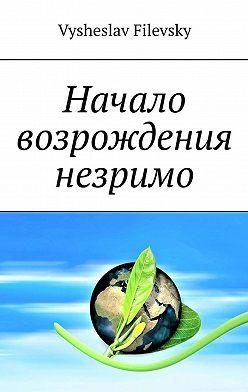 Vysheslav Filevsky - Начало возрождения незримо. Поэтические пророчества. Духовный дневник