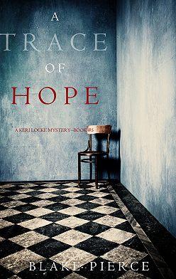 Блейк Пирс - A Trace of Hope