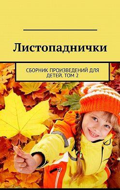 Александр Малашенков - Листопаднички. Сборник произведений для детей.Том2