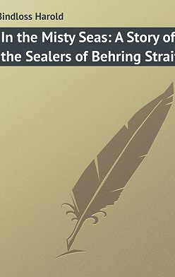 Harold Bindloss - In the Misty Seas: A Story of the Sealers of Behring Strait